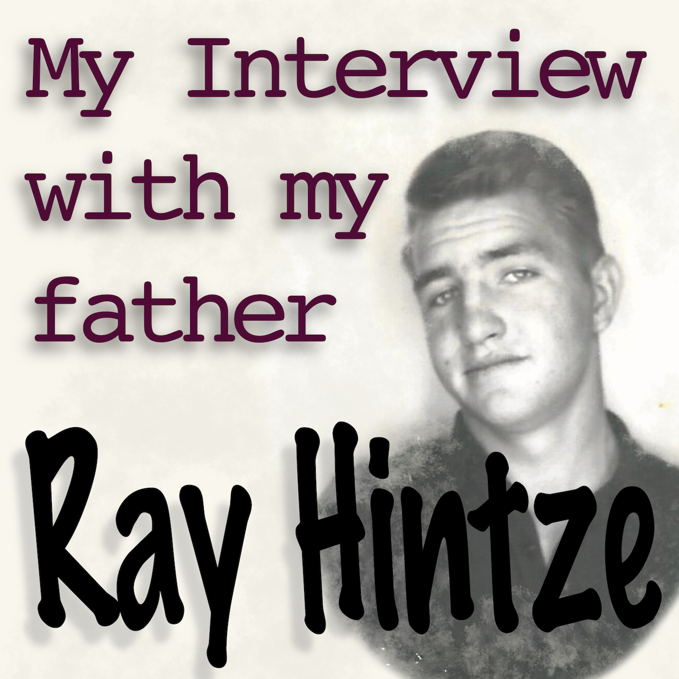 My Interview with My Father: Ray Hintze